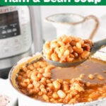 Instant Pot Ham and Bean Soup with a big spoonful of delicious soup
